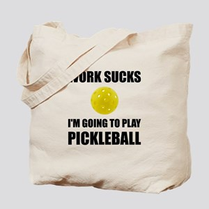 Work Sucks Going To Play Pickleball Tote Bag