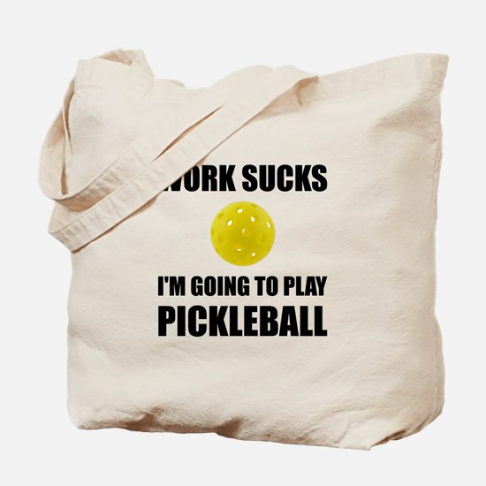 Work Sucks Going To Play Pickleball Tote Bag