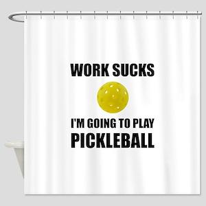 Work Sucks Going To Play Pickleball Shower Curtain