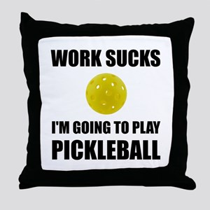 Work Sucks Going To Play Pickleball Throw Pillow