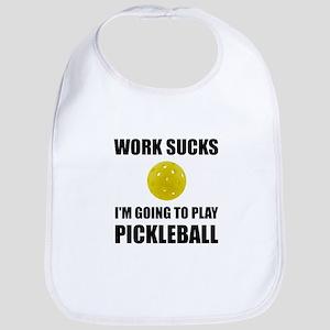 Work Sucks Going To Play Pickleball Baby Bib