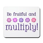 Be fruitful and multiply! Mousepad