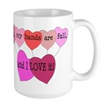 Yes, my hands are full, and I LOVE it! Large Mug