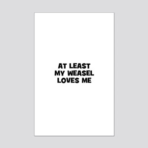 At Least My Weasel Loves Me Mini Poster Print