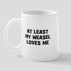 At Least My Weasel Loves Me Mug