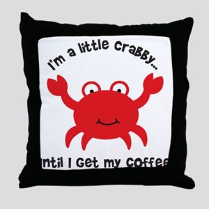 Crabby Until I get my Coffee Throw Pillow