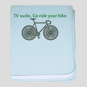 TV Sucks. Go Ride Your Bike! baby blanket