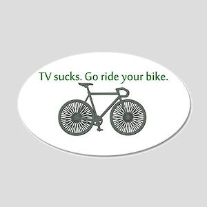 TV Sucks. Go Ride Your Bike! 22x14 Oval Wall Peel