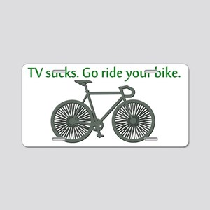 TV Sucks. Go Ride Your Bike! Aluminum License Plat