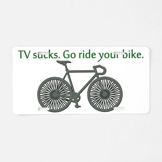 TV Sucks. Go Ride Your Bike! Aluminum License Plat