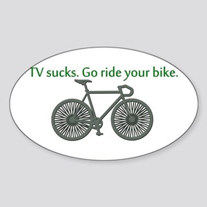 TV Sucks. Go Ride Your Bike! Sticker (Oval)