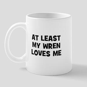 At Least My Wren Loves Me Mug