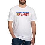 """""""God Kills A Kitten!"""" Fitted T-Shirt"""