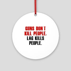 Lag Kills People Ornament (Round)
