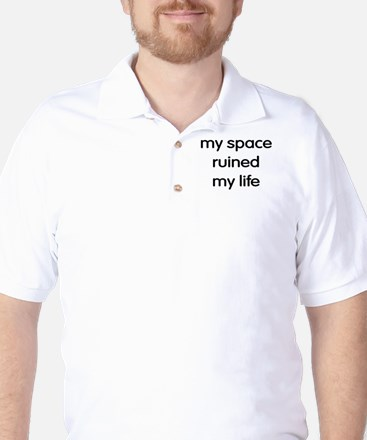 My Space ruined my life Golf Shirt