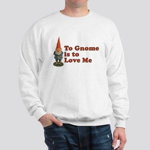 To Gnome is to Love Me Sweatshirt