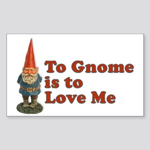 To Gnome is to Love Me Rectangle Sticker