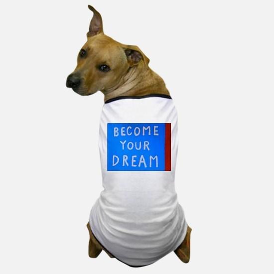 Street Wisdom: Become You Dream Dog T-Shirt