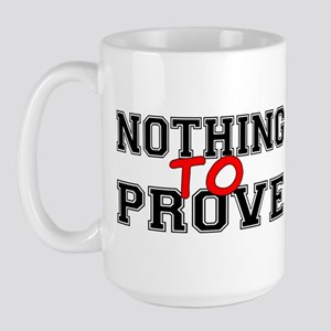 Nothing To Prove Large Mug
