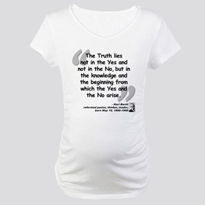 Barth Truth Quote Maternity T-Shirt