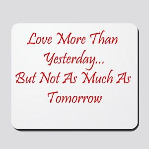 Love More Than Yesterday Mousepad