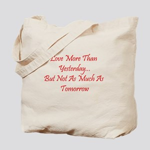Love More Than Yesterday Tote Bag