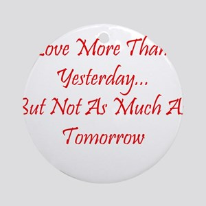 Love More Than Yesterday Ornament (Round)