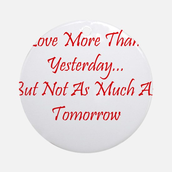 Love More Than Yesterday.png Ornament (Round)