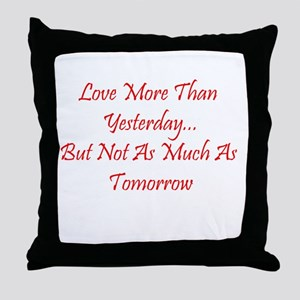 Love More Than Yesterday Throw Pillow