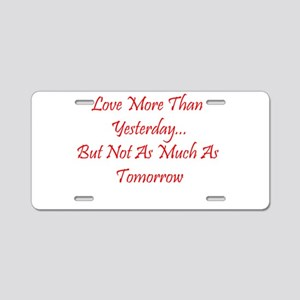 Love More Than Yesterday Aluminum License Plat