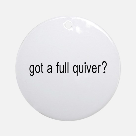 GOT A FULL QUIVER Ornament (Round)
