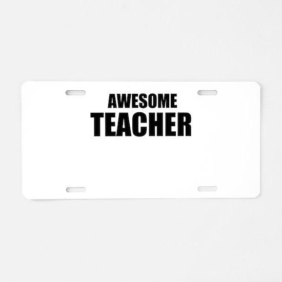 Awesome teacher Aluminum License Plate