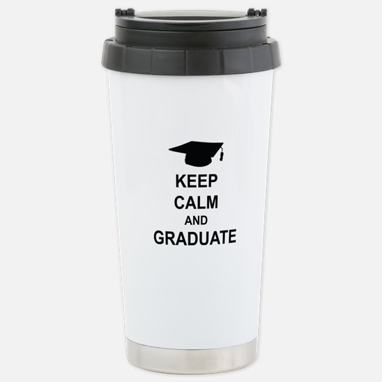 Keep Calm and Graduate Stainless Steel Travel Mug
