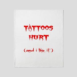 Tattoos Hurt (And I Like It) Throw Blanket