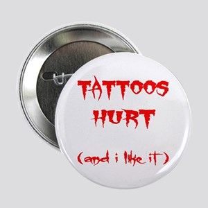 """Tattoos Hurt (And I Like It) 2.25"""" Button"""