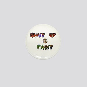 Shut Up & Paint Mini Button
