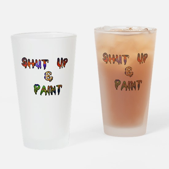 Shut Up & Paint Drinking Glass