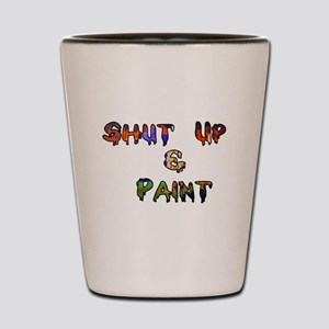 Shut Up & Paint Shot Glass
