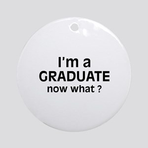 I'm a Graduate. Now What ? Ornament (Round)