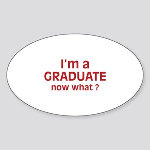 I'm a Graduate. Now What ? Sticker (Oval)