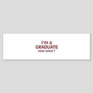 I'm a Graduate. Now What ? Sticker (Bumper)