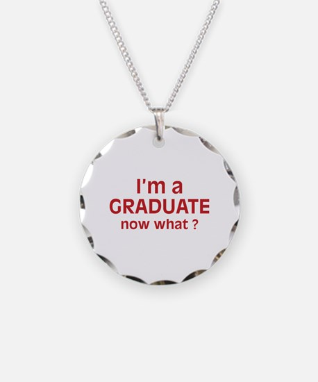 I'm a Graduate. Now What ? Necklace Circle Charm