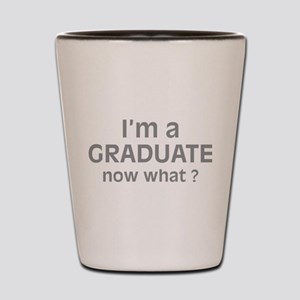 I'm a Graduate. Now What ? Shot Glass