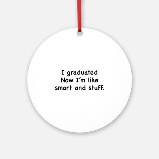 I Graduated Ornament (Round)