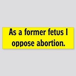 Former Fetus Oppose Abortion Sticker (Bumper)