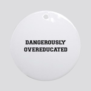 Dangerously Overeducated Ornament (Round)