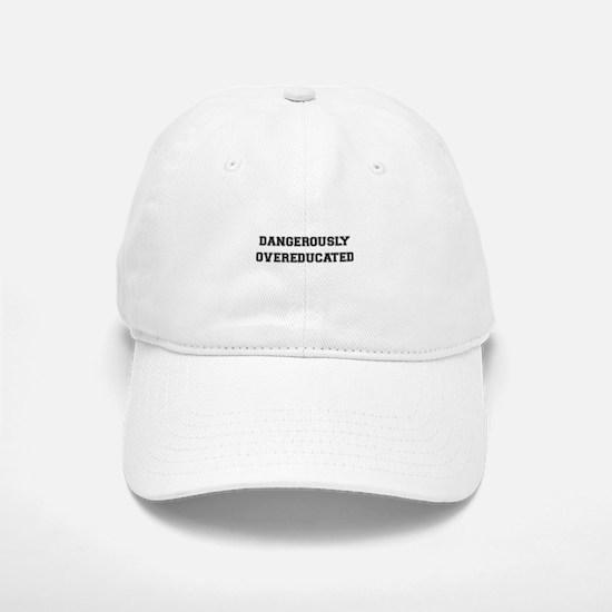 Dangerously Overeducated Baseball Baseball Cap