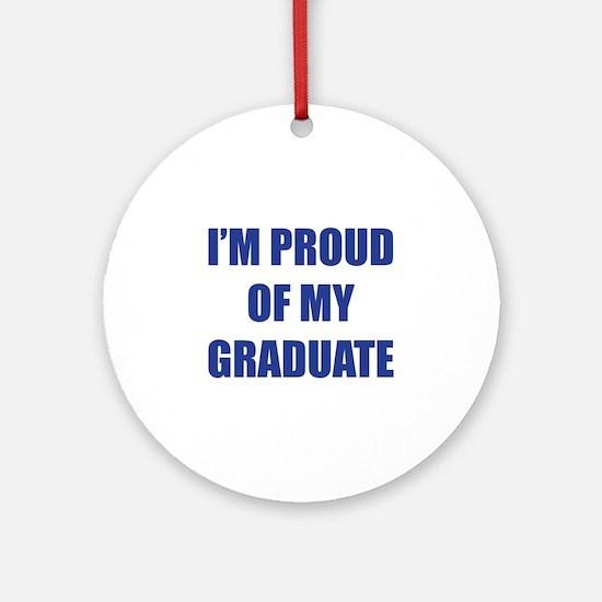 I'm proud of my graduate Ornament (Round)
