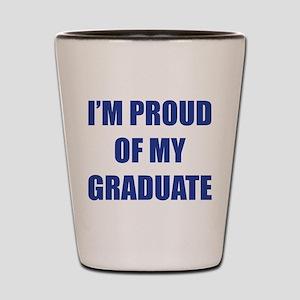 I'm proud of my graduate Shot Glass