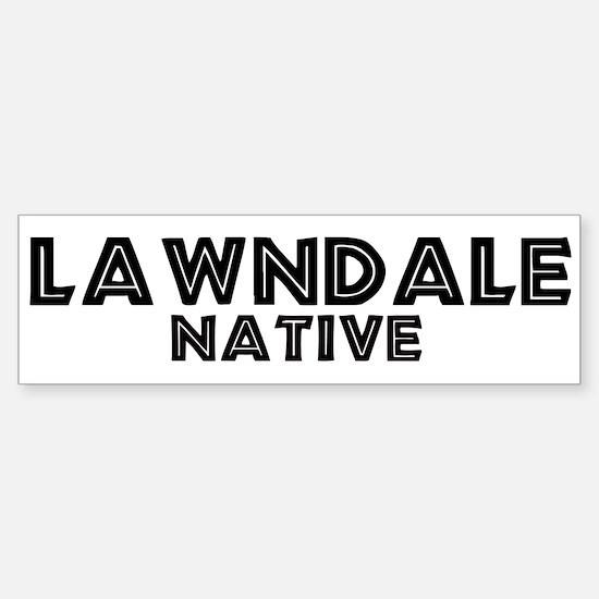 Lawndale Native Bumper Bumper Bumper Sticker